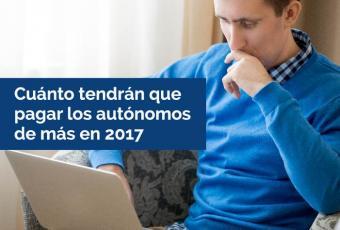 Cotización autónomos 2017: Cuánto tendrán que pagar los autónomos de más en 2017
